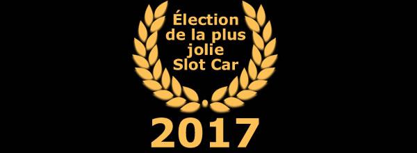 L'Élection de la plus jolie voiture de slot racing de l'année 2017