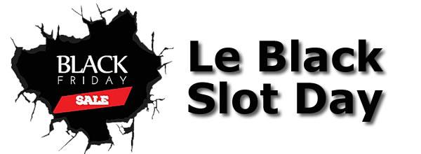 Le Black Slot Day: Les réductions trouvées sur le web