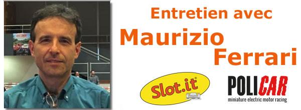 Entretien avec Maurizio Ferrari, Mr Slot.it & Policar (part3)