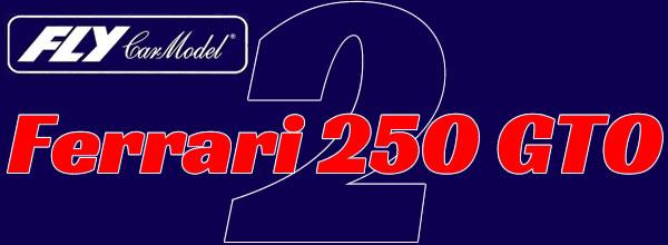Fly Car Model Deux livrées pour la ré-édition de sa Ferrari 250 GTO